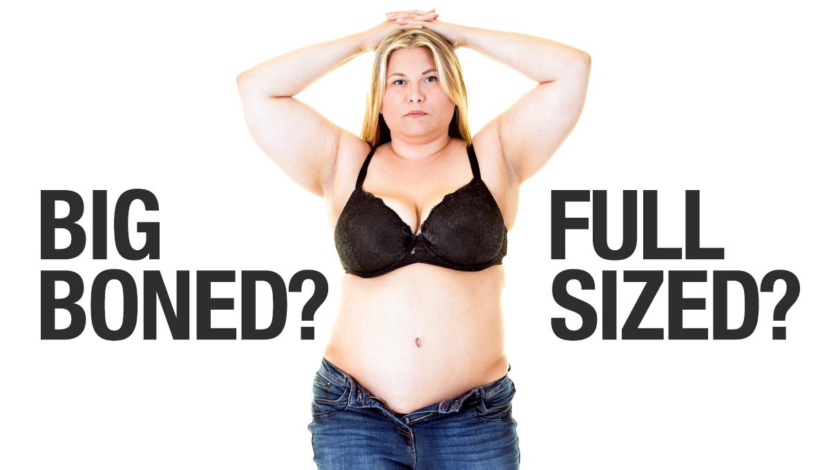 Big Boned Girl - Full Sized Girl